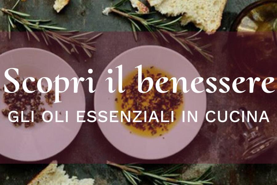 Scopri il benessere – Gli oli essenziali in cucina